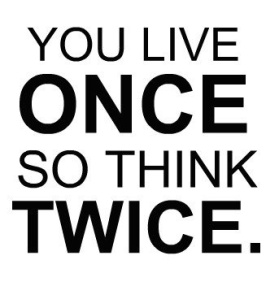 live-once-think-twice