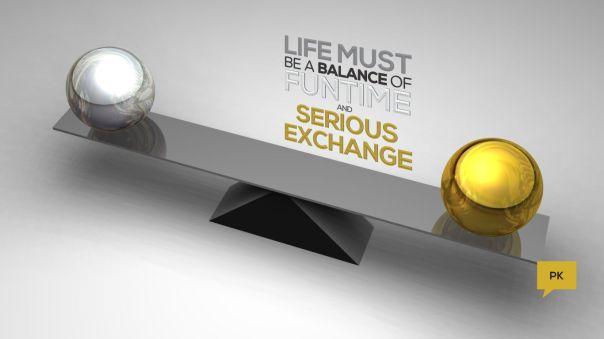 LIFE MUST BE A BALANCE...